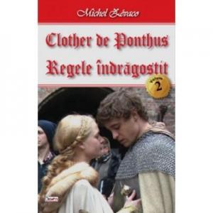 Clother de Ponthus 2/4 - Regele indragostit - Michel Zevaco