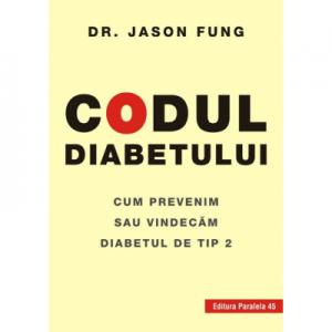 Codul diabetului. Cum prevenim sau vindecam diabetul de tip 2 - Jason Fung