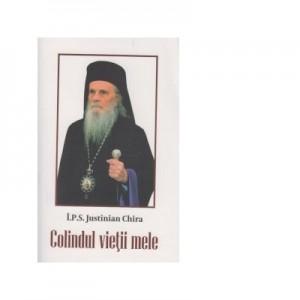 Colindul vietii mele - Arhiepiscop Justinian Chira