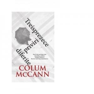Treisprezece priviri diferite - Colum McCann