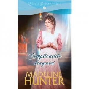 Complicatiile dragostei - Madeline Hunter