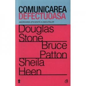 Comunicarea defectuoasa. Abordarea eficienta a discutiilor - Douglas Stone