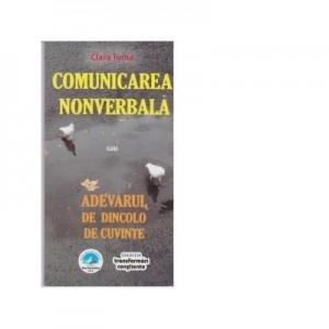 Comunicarea nonverbala sau adevarul de dincolo de cuvinte - Clara Toma