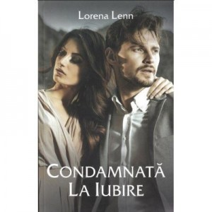 Condamnata la iubire - Lorena Lenn