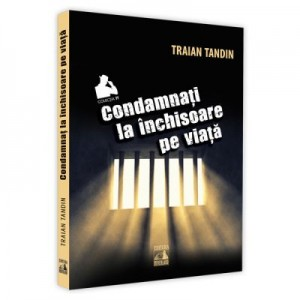 Condamnati la inchisoare pe viata - Traian Tandin