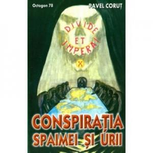 Conspiratia spaimei si urii - Pavel Corut