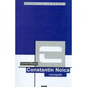Constantin Noica (monografie) - Cornel Moraru