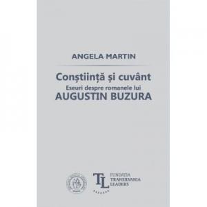 Constiinta si cuvant. Eseuri despre romanele lui Augustin Buzura - Angela Martin