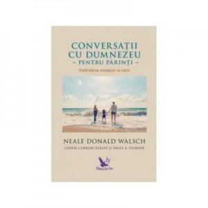 Conversatii cu Dumnezeu pentru parinti. Impartasirea mesajelor cu copiii - Neale Donald Walsch