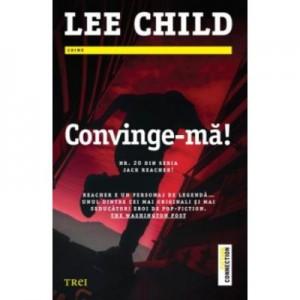 Convinge-ma! - Lee Child. Traducere de Constantin Dumitru-Palcus