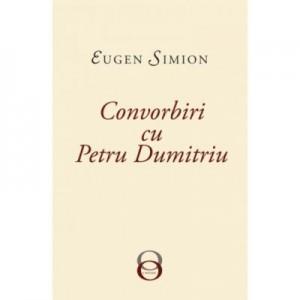 Convorbiri cu Petru Dumitriu - Eugen Simion