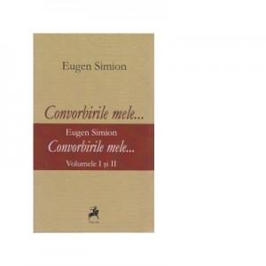 Convorbirile Mele... Volumele I si II - Eugen Simion