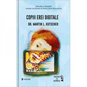 Copiii erei digitale - Dr. Martin L. Kutscher