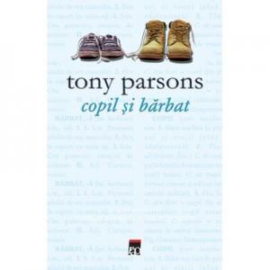 Copil si barbat - Tony Parsons