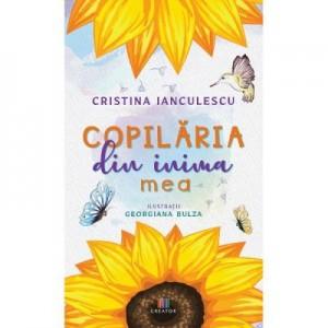 Copilaria din inima mea - Cristina Ianculescu