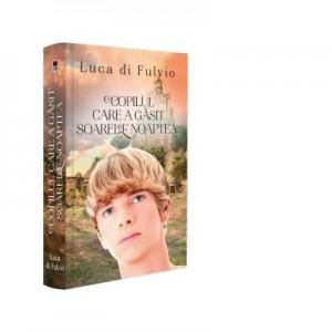 Copilul care a gasit soarele noaptea - Luca Di Fulvio