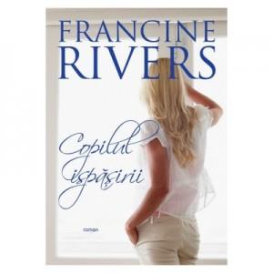 Copilul ispasirii - Francine Rivers