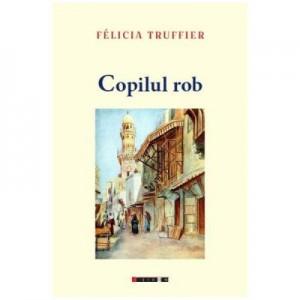 Copilul rob - Felicia Truffier