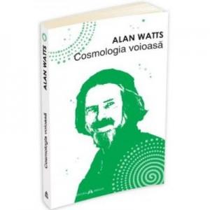 Cosmologia voioasa - Alan Watts