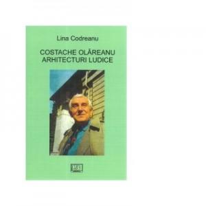 Costache Olareanu. Arhitecturi ludice - Lina Codreanu