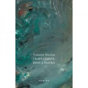 Crapa lemnul si ridica piatra - Valentin Nicolau