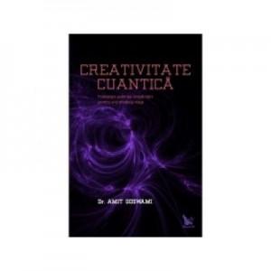 Creativitate cuantica - Amit Goswami