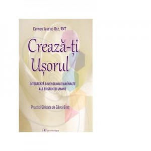 Creaza-ti Usorul (Vol. 1). Integreaza Dimensiunile mai inalte ale Existentei Umane - Carmen Sauciuc-Osz
