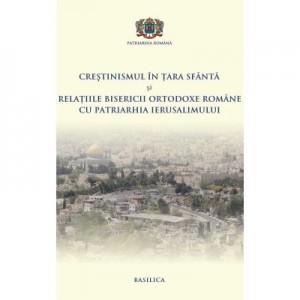 Crestinismul in Tara Sfanta si relatiile BOR cu Patriarhia Ierusalimului - Pr. Conf. Dr. Daniel Benga, Mihail-Simion Sasaujan