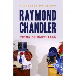 Crima de mantuiala (paperback) - Raymond Chandler