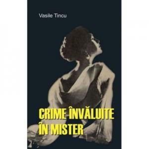 Crime invaluite in mister - Vasile Tincu
