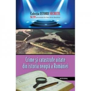Crime si catastrofe uitate din istoria neagra a Romaniei - Dan-Silviu Boerescu