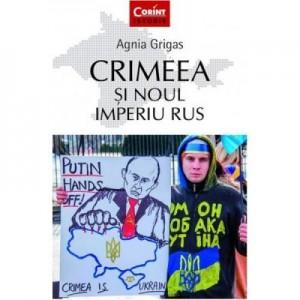 Crimeea si noul imperiu rus - Agnia Grigas