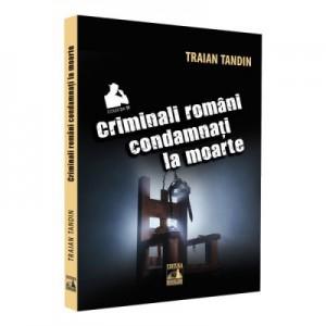 Criminali romani condamnati la moarte - Traian Tandin