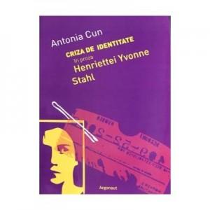 Criza de identitate in proza Henriettei Yvonne Stahl - Antonia Cun