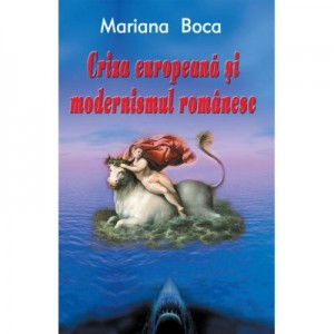Criza europeana si modernismul romanesc - Mariana Boca