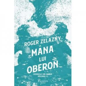 Cronicile din Amber 2. Mana lui Oberon - Roger Zelazny