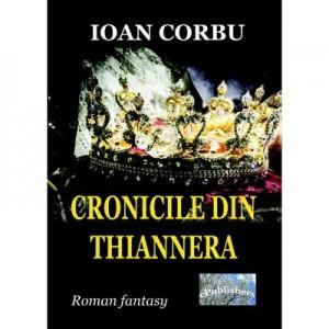 Cronicile din Thiannera - Ioan Corbu