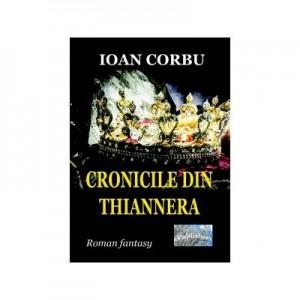 Cronicile din Thiannera. Roman fantasy - Ioan Corbu