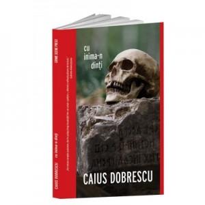 Cu inima-n dinti - Caius Dobrescu