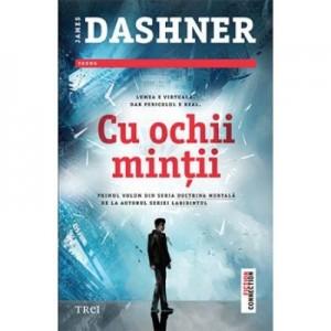 Cu ochii mintii - James Dashner. Traducere de Mihaela Doaga