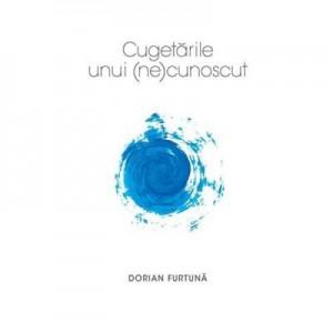 Cugetarile unui (ne)cunoscut - Dorian Furtuna