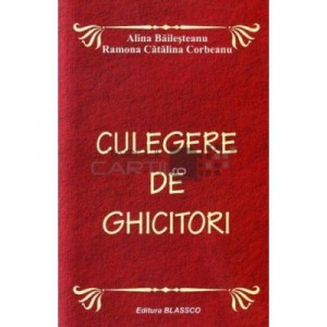 Culegere de ghicitori - Alina Bailesteanu, Ramona Catalina Corbeanu