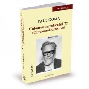 Culoarea curcubeului '77 (Cutremurul oamenilor) - Paul Goma