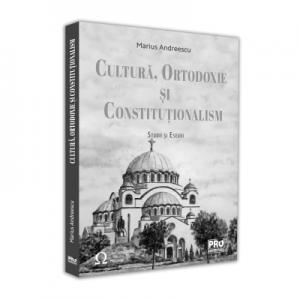 Cultura, ortodoxie si constitutionalism. Studii si eseuri - Marius Andreescu