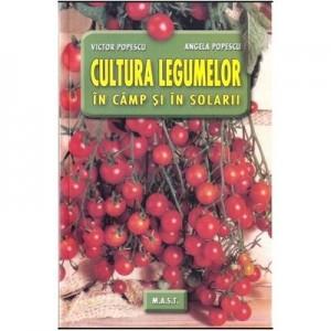 Cultura legumelor in camp si in solarii - Victor Popescu, Angela Popescu
