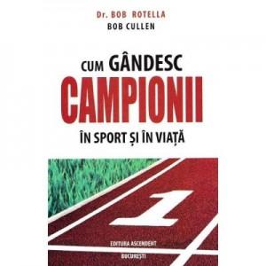 Cum gandesc campionii in sport si in viata - Bob Rotella, Bob Cullen