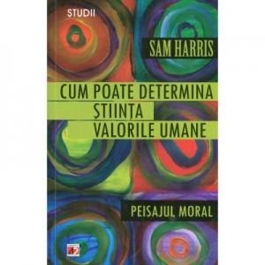 Cum poate determina stiinta valorile umane. Peisajul moral - Sam Harris