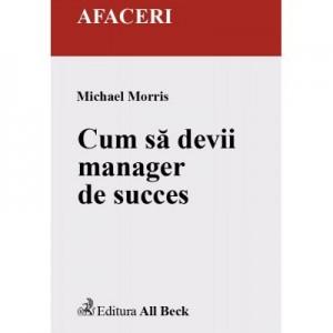 Cum sa devii manager de succes - Michael Morris