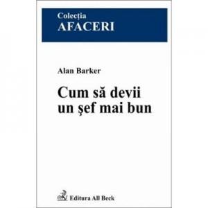 Cum sa devii un sef mai bun - Alan Barker