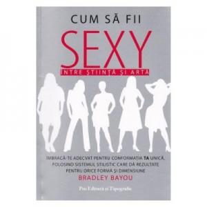 Cum sa fii sexy, intre stiinta si arta - Bradley Bayou